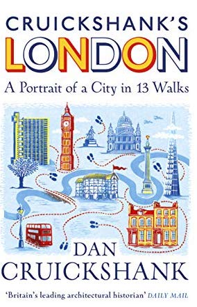 Cruickshank's London- A Portrait of a City in 13 Walks
