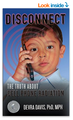 Disconnect: The Truth About Cell Phone Radiation, What the Industry Is Doing to Hide It, and How to Protect Your Family by Dr Devra Davis